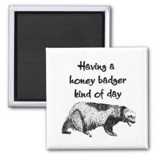 Having a honey badger kind of day refrigerator magnets
