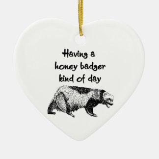 Having a honey badger kind of day ornament