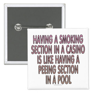 Having a smoking section in a casino... 2 inch square button