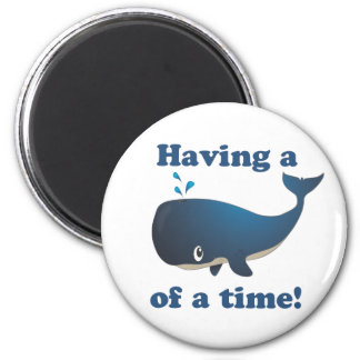 Having a Whale of a time! Magnet
