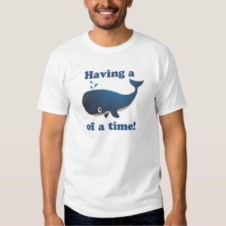 Having a Whale of a time! Shirt