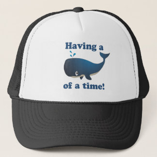 Having a Whale of a time! Trucker Hat