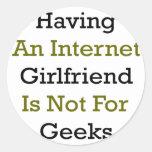 Having An Internet Girlfriend Is Not For Geeks Round Sticker