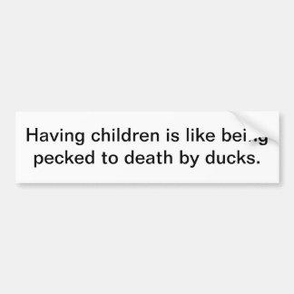 Having children is like - bumper sticker