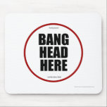 "Having Issues? Bang head here Mouse Pad<br><div class=""desc"">Humorous mouse pad for the workplace or at home. Please note: The designer is not responsible for actual actions and does not actually recommend banging your head on this mousepad ;)</div>"
