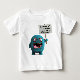 Having my feelings, please attend to yours baby T-Shirt