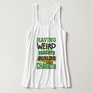 Having Weird Parents Builds Character T-Shirt