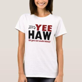 ¿HAW de YEE - qué parte usted no entendía? Playera