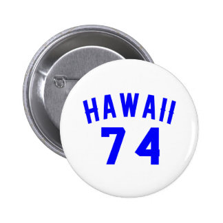 Hawaii 74 Birthday Designs Pinback Button