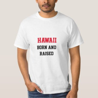 Hawaii Born and Raised T-Shirt