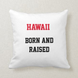 Hawaii Born and Raised Throw Pillow