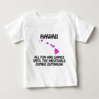Hawaii - Fun and Games Until the Zombie Outbreak Baby T-Shirt