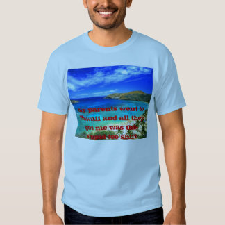 hawaii_text, my parents went to Hawaii and all ... T-shirt