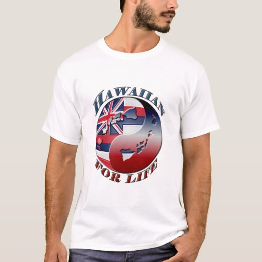 Hawaiian for life - Customized T-Shirt