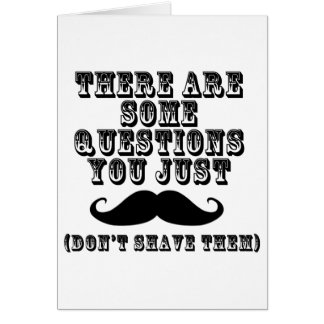 Hay algunas preguntas usted apenas bigote tarjeta