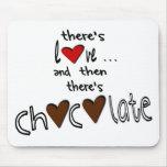Hay amor…. Y entonces hay chocolate Tapete De Ratón