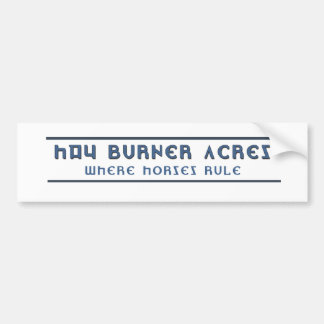 Hay Burner Acres Where Horses Rule -Products Bumper Sticker