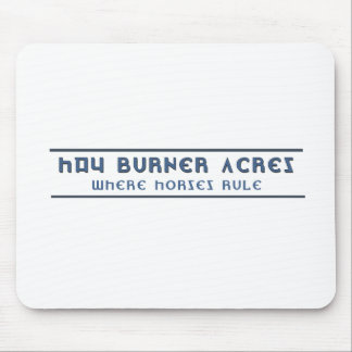 Hay Burner Acres Where Horses Rule -Products Mouse Pad