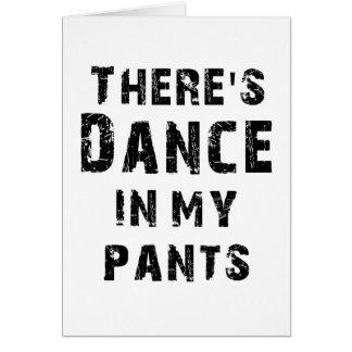 Hay danza en mis pantalones tarjeta de felicitación