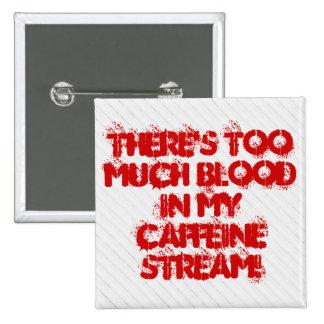 Hay demasiada sangre en mi corriente del cafeína pin cuadrada 5 cm