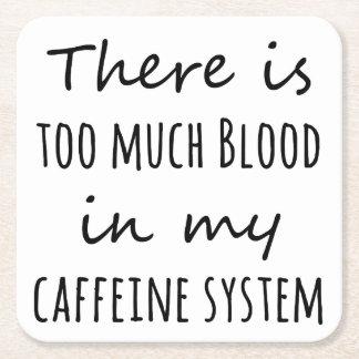 Hay demasiada sangre en mi sistema del cafeína posavasos desechable cuadrado