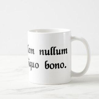 Hay, ser seguro, ningún mal sin ....... taza de café