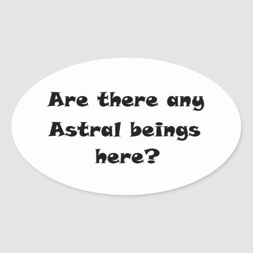 ¿Hay seres astrales aquí? - pegatina oval