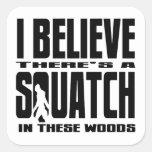 ¡Hay SQUATCH en estas maderas! Pegatina Cuadradas Personalizadas