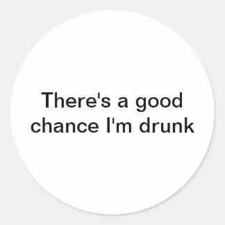 Hay una buena ocasión que soy pegatinas borrachos pegatina redonda