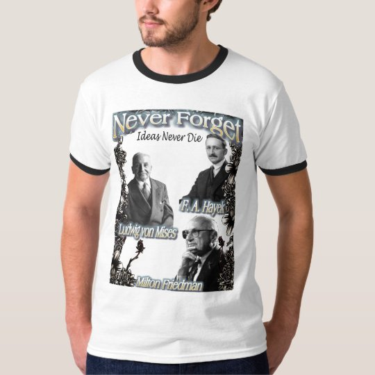 Hayek, Mises, Friedman NEVER FORGET with love T-Shirt