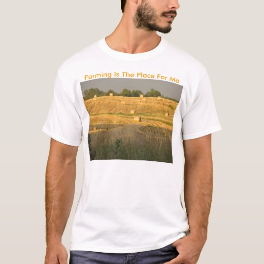 Hayfield In Sunlight, Farming Is The Place For Me T-Shirt