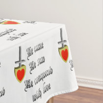 He Came He Saw He Conquered with Love Tablecloth