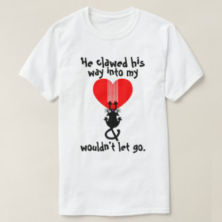 He clawed his way into my heart cat tee