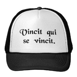 He conquers who conquers himself. hat