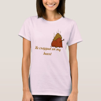 He crapped on my heart T-Shirt