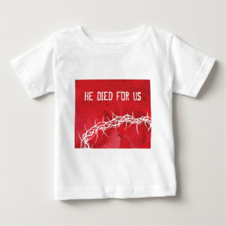 he died for us baby T-Shirt