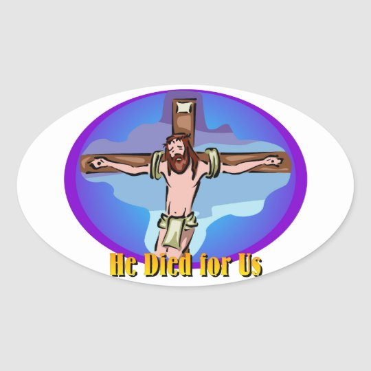 He died for us Christian design Oval Sticker