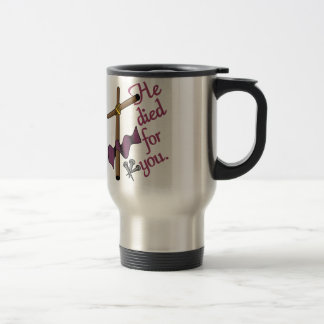 He Died For You Travel Mug