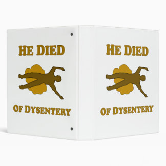 He Died Of Dysentery 3 Ring Binder