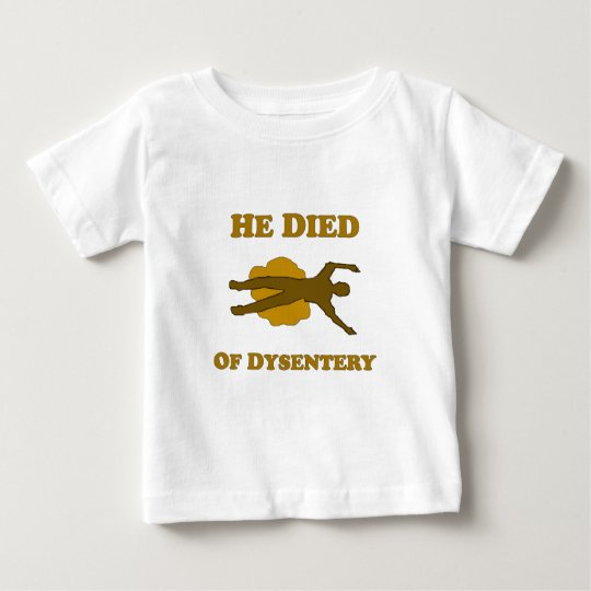 He Died Of Dysentery Baby T-Shirt