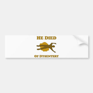 He Died Of Dysentery Bumper Sticker