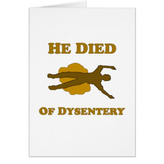 He Died Of Dysentery Card
