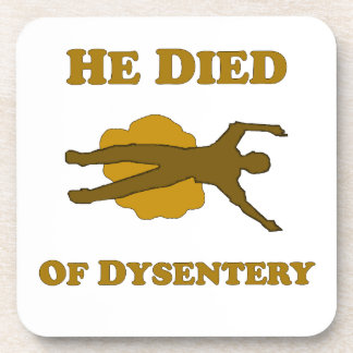 He Died Of Dysentery Coaster