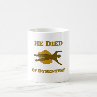 He Died Of Dysentery Coffee Mug