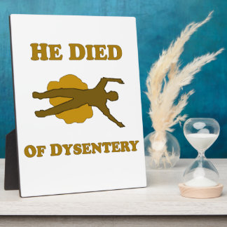 He Died Of Dysentery Display Plaque