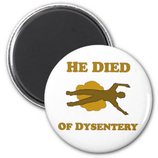 He Died Of Dysentery Fridge Magnet