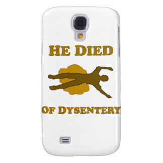He Died Of Dysentery Galaxy S4 Cover