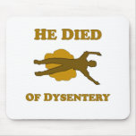 He Died Of Dysentery Mouse Pads