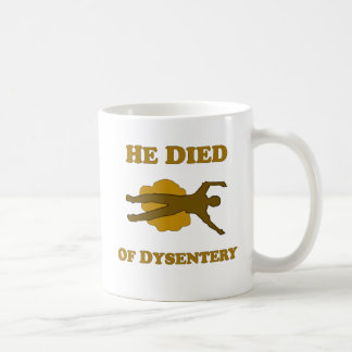He Died Of Dysentery Mugs