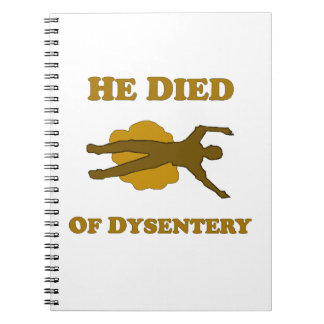 He Died Of Dysentery Notebook